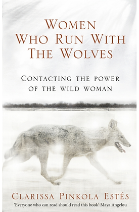 Women Who Run with the Wolves - Clarissa Pinkola Estes