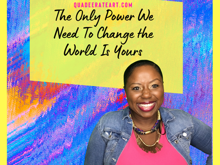 The Only Power We Need To Change the World Is Yours