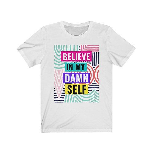 Believe In My Damn Self | King or Queen Roundneck ImpacTee