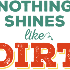 NothingShinesLikeDirt.png