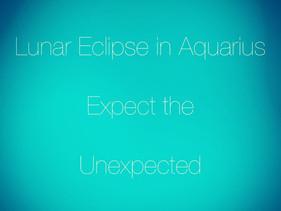 Lunar Eclipse Aquarius: Expect the unexpected