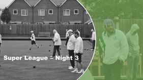 Super League - Night 3