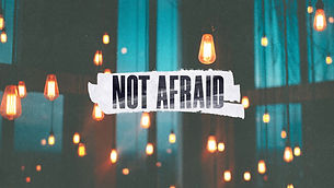 not afraid.jpg