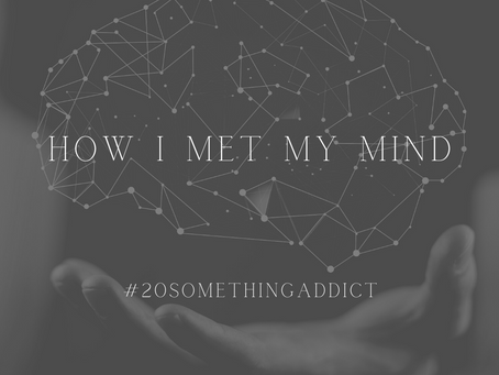 How I Met My Mind #20SomthingAddict