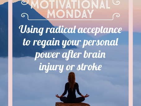 Motivational Monday: Using Radical Acceptance to Regain Your Personal Power After Brain Injury