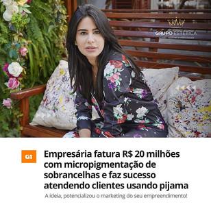 Empresária fatura R$ 20 milhões com micropigmentação de sobrancelhas atendendo clientes de pijama!