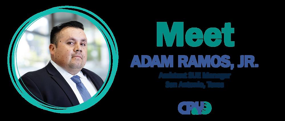 Meet Adam Ramos, Jr. Assistant SUE Manager, San Antonio, Texas, CP&Y