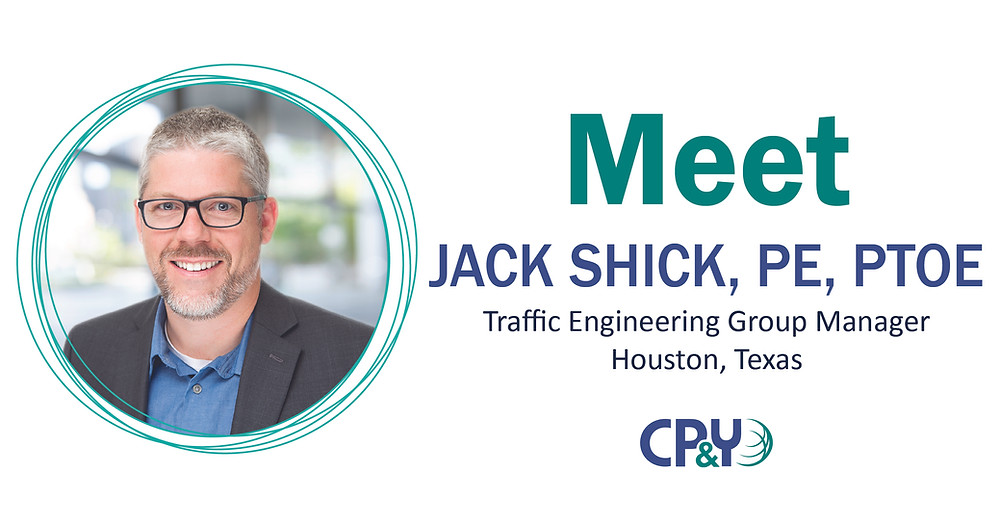 """Image of a headshot of Jack Shick, smiling. Text reads, """"Meet Jack Shick, PE, PTOE, Traffic Engineering Group Manager; Houston, Texas"""""""