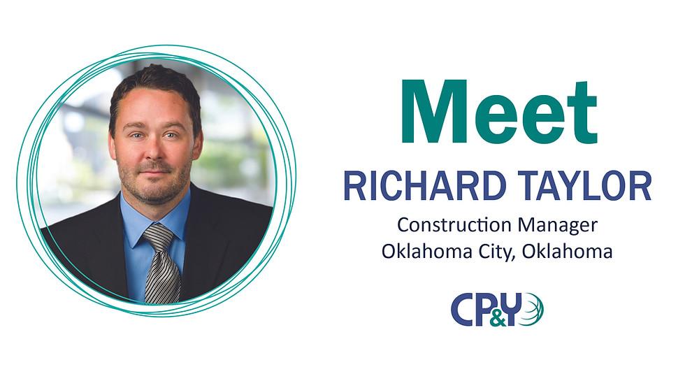 "Headshot of Richard Taylor, smiling. Text reads, ""Meet Richard Taylor, Construction Manager, Oklahoma City, Oklahoma. CP&Y."""