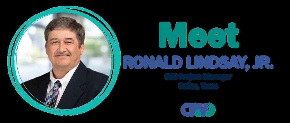 Meet Ronald Lindsay, Jr. SUE Project Manager Dallas, Texas CP&Y