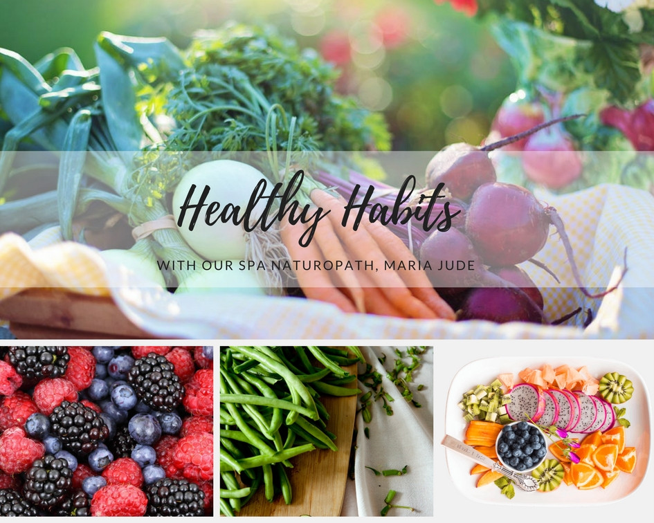 Healthy Habits- With our spa naturopath, Maria Jude