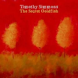 Timothy Simmons: Secret Goldfish