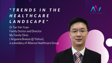 Trends in the Healthcare Landscape [Dr Tan Yan Yuan- Family Doctor & Director of My Family Clinic]