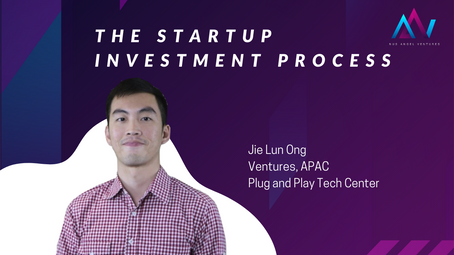 The Startup Investment Process [Jie Lun-Head of the Ventures team for Plug and Play APAC]