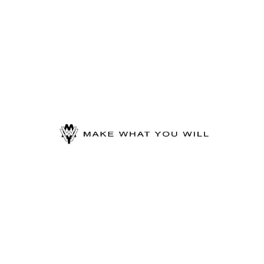 MAKE WHAT YOU WILL