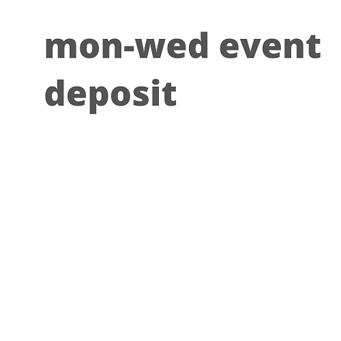 Private Event Deposit (Mon-Wed)