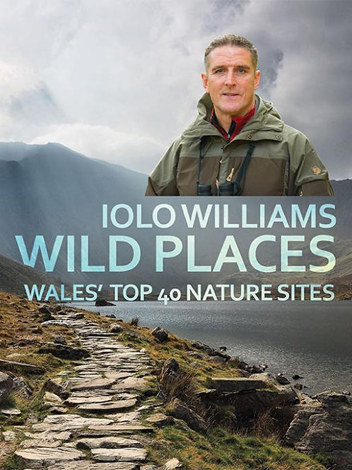 Iolo Williams - Wild Places. Wales' Top 40 Nature Sites