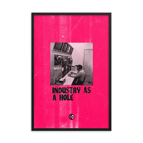 INDUSTRY AS A HOLE Framed poster