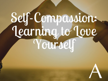 Self-Compassion: Learning to Love Yourself