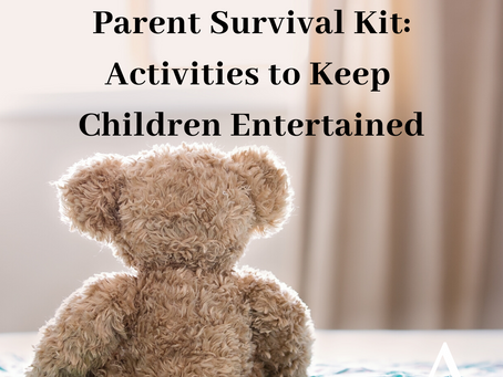 Social Distancing Parent Survival Kit:      Activities to Keep Children Entertained