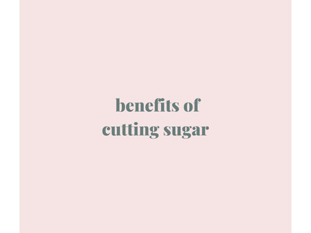 Benefits of cutting sugar.