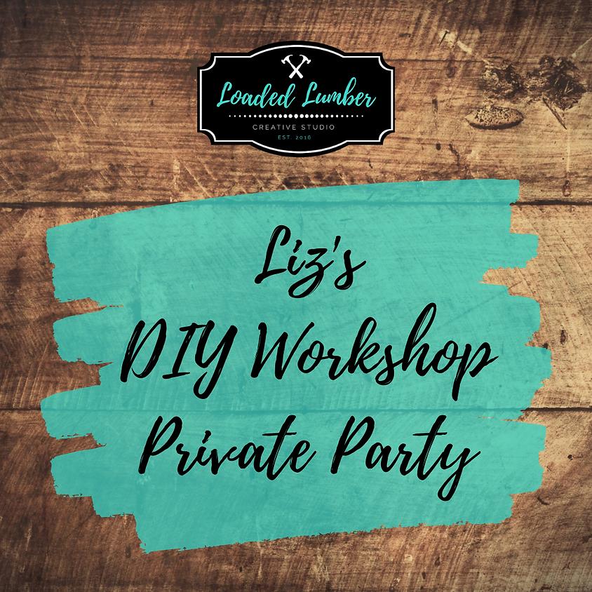 Liz's DIY Workshop, Private Party
