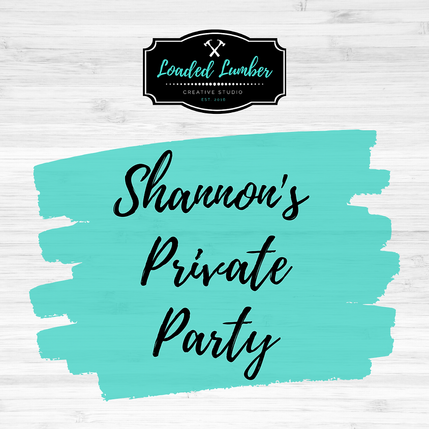 Shannon's DIY Workshop, Private Party