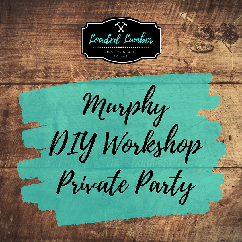 Murphy DIY Workshop, Private Party