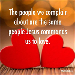 Just loving people, flaws and all, is freeing. Jesus knew they would crucify him, and yet he never s