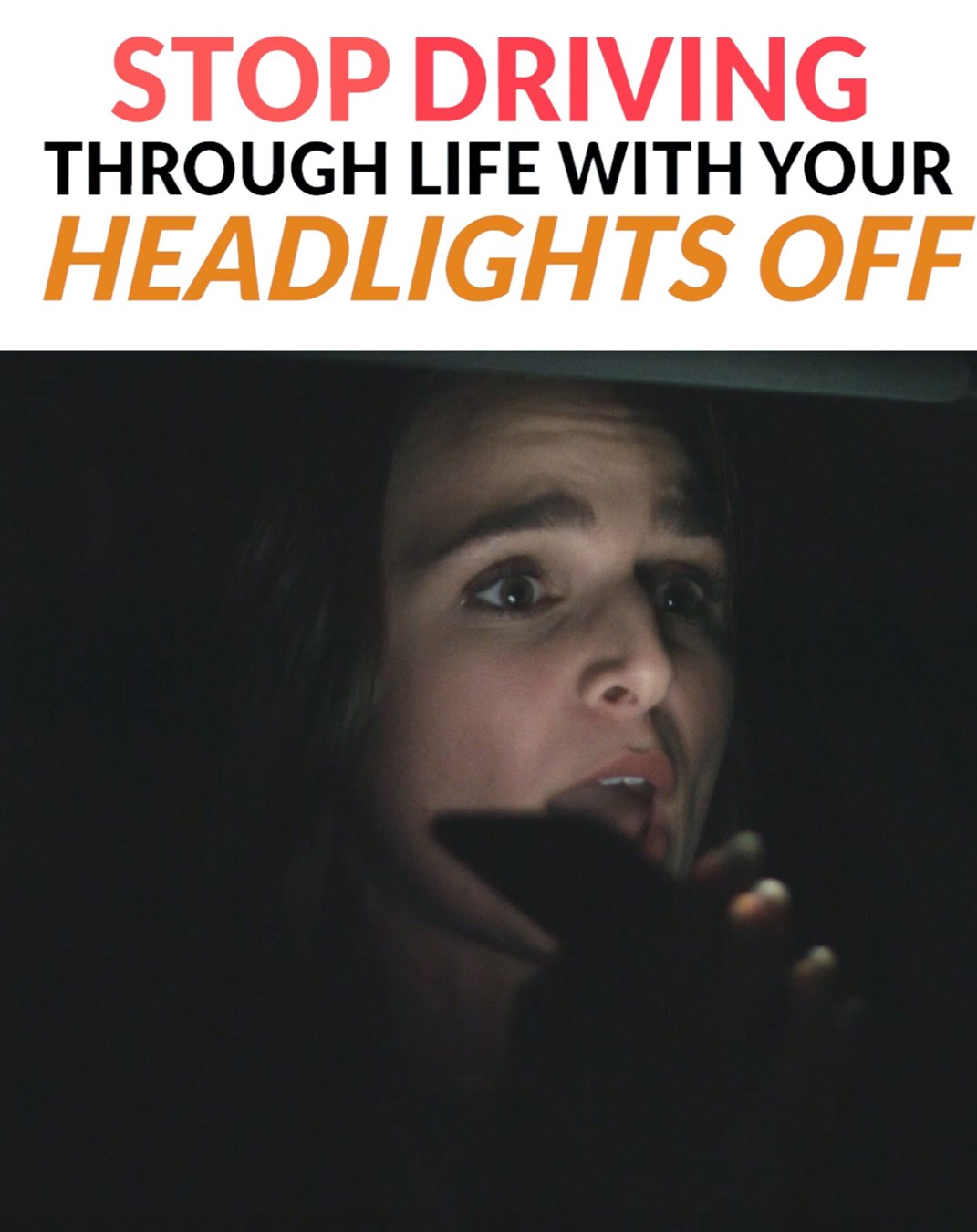 Stop driving through life with your headlights off