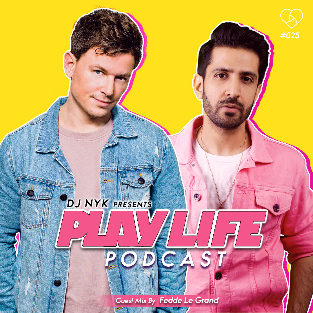 Play Life Podcast 025 with DJ NYK & Fedde Le Grand