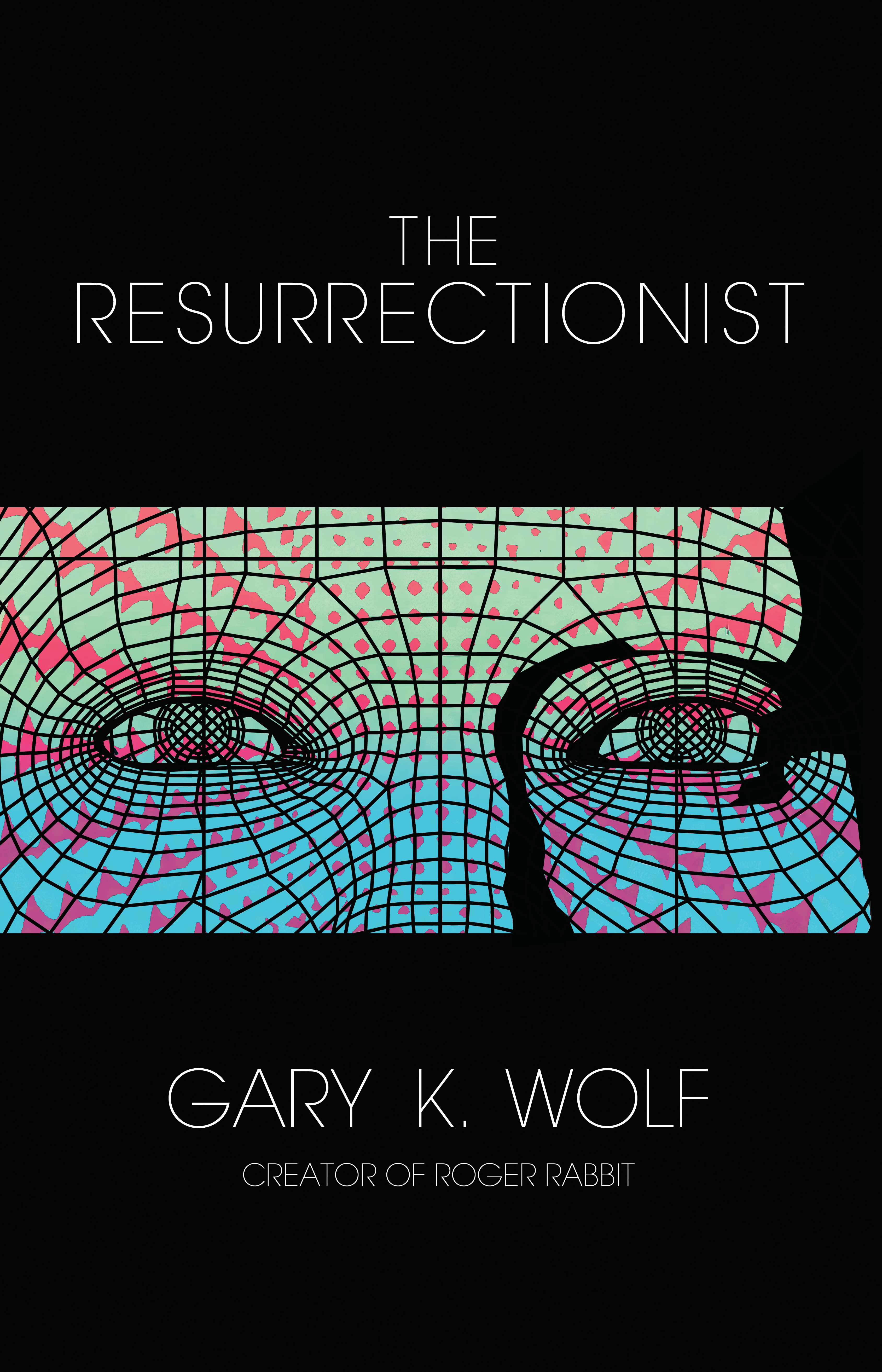 The Ressurectionist by Gary Wolf
