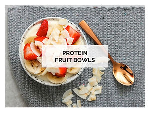 PROTEIN FRUIT BOWLS