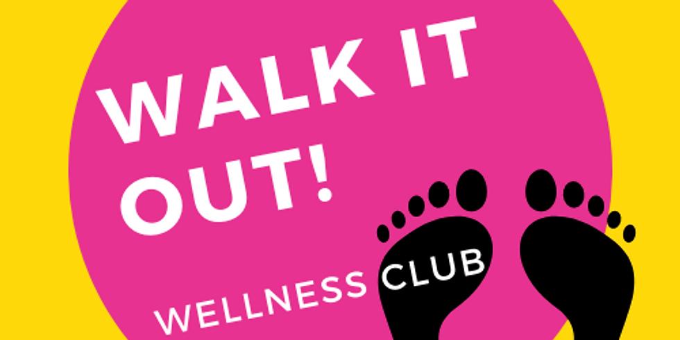 Walk It Out! Wellness Club