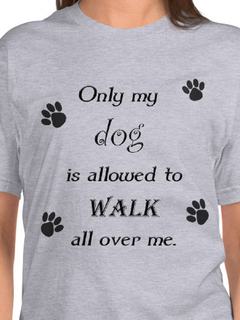 Only My Dog Is Allowed To Walk All Over Me