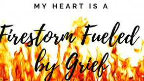 My Heart is a Firestorm Fueled by Grief