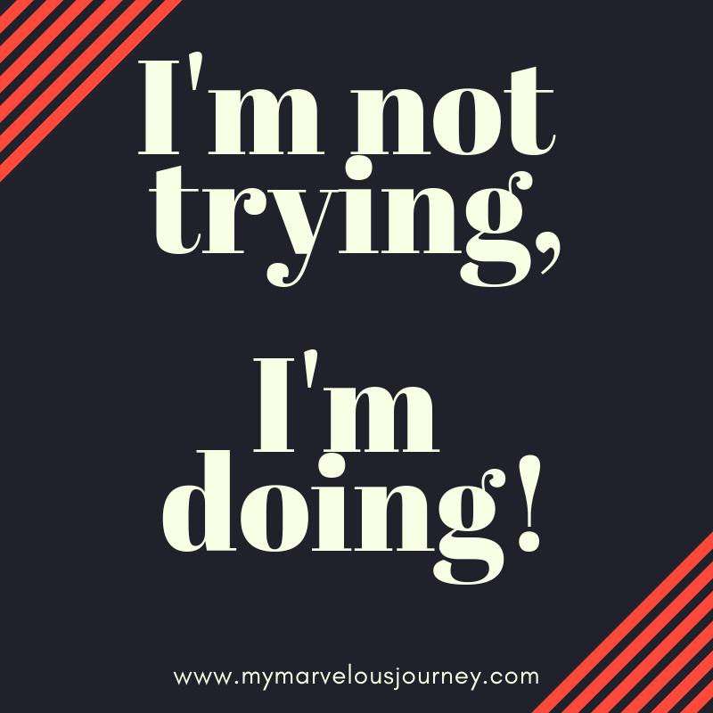 I'm not trying, I'm doing!