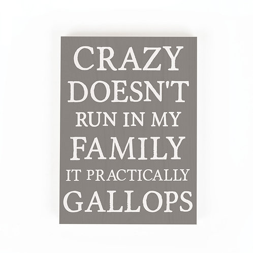 CRAZY DOESN'T RUN IN MY FAMILY IT PRACTICALLY GALLOPS WORD BLOCK