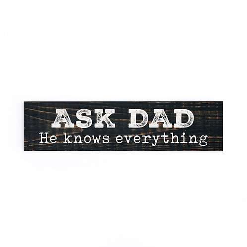 ASK DAD. HE KNOWS EVEYTHING LITTLE SIGN
