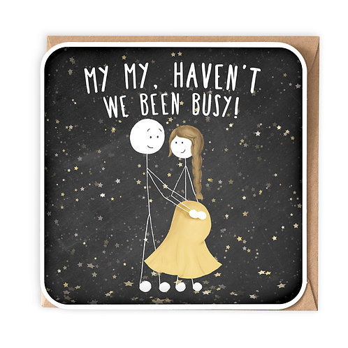 HAVEN'T WE BEEN BUSY GREETING CARD