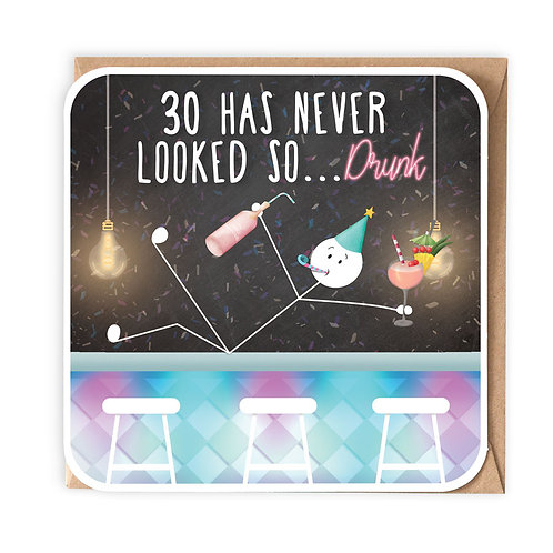 30 HAS NEVER LOOKED SO DRUNK BIRTHDAY CARD
