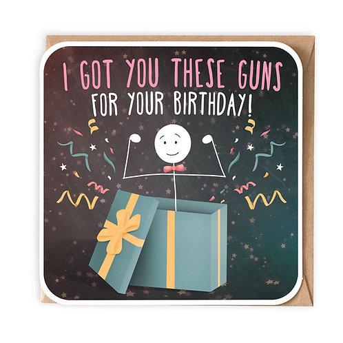 GOT YOU THESE GUNS BIRTHDAY GREETING CARD