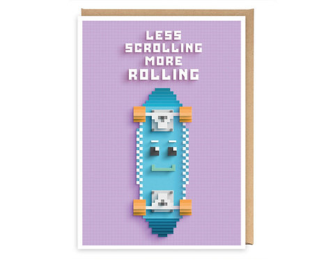 LESS SCROLLING MORE ROLLING greeting card - GB06