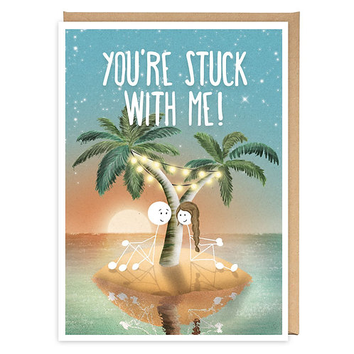 YOU'RE STUCK WITH ME GREETING CARD