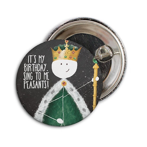 IT'S MY BIRTHDAY SING TO ME PEASANTS BADGE