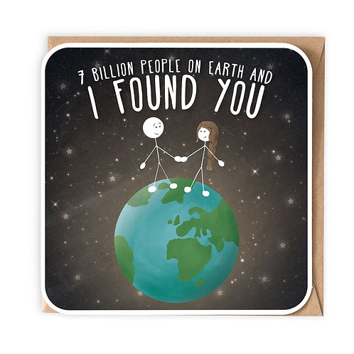 7 BILLION PEOPLE ON EARTH AND I FOUND YOU GREETING CARD
