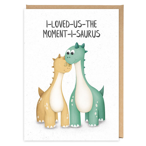 I LOVED US THE MOMENT I SAURUS GREETING CARD
