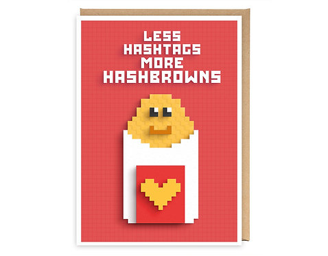 LESS HASHTAGS MORE HASHBROWNS greeting card - GB07