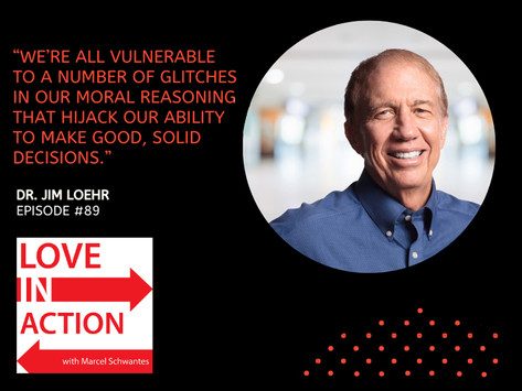 Jim Loehr joins Marcel Schwantes on the Love in Action podcast