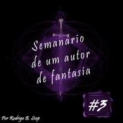 Semanário de um Autor de Fantasia #3